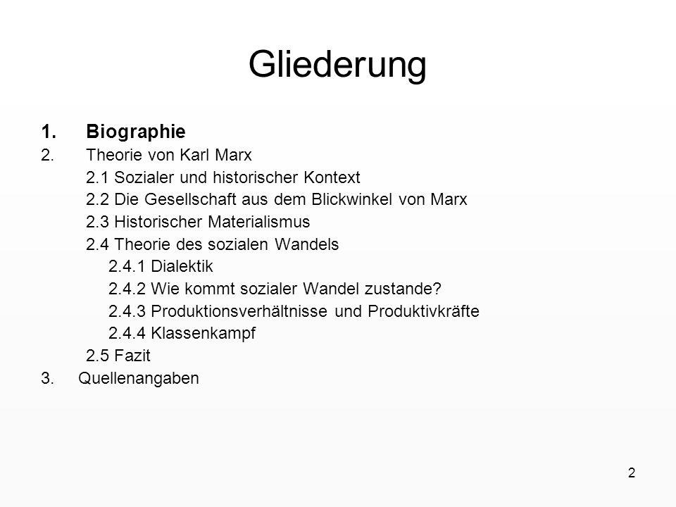 2 Gliederung 1.Biographie 2.Theorie von Karl Marx 2.1 Sozialer und historischer Kontext 2.2 Die Gesellschaft aus dem Blickwinkel von Marx 2.3 Historis