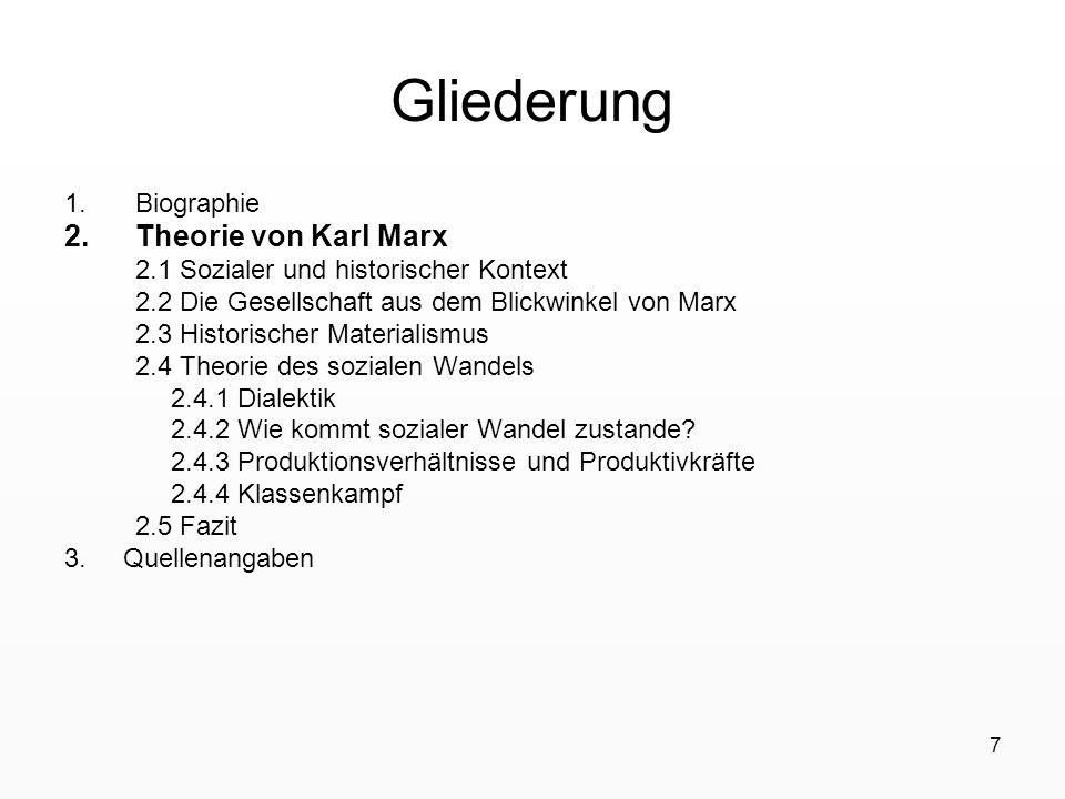 7 Gliederung 1.Biographie 2.Theorie von Karl Marx 2.1 Sozialer und historischer Kontext 2.2 Die Gesellschaft aus dem Blickwinkel von Marx 2.3 Historis