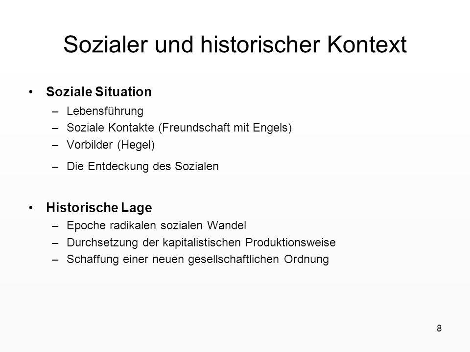 8 Sozialer und historischer Kontext Soziale Situation –Lebensführung –Soziale Kontakte (Freundschaft mit Engels) –Vorbilder (Hegel) –Die Entdeckung de