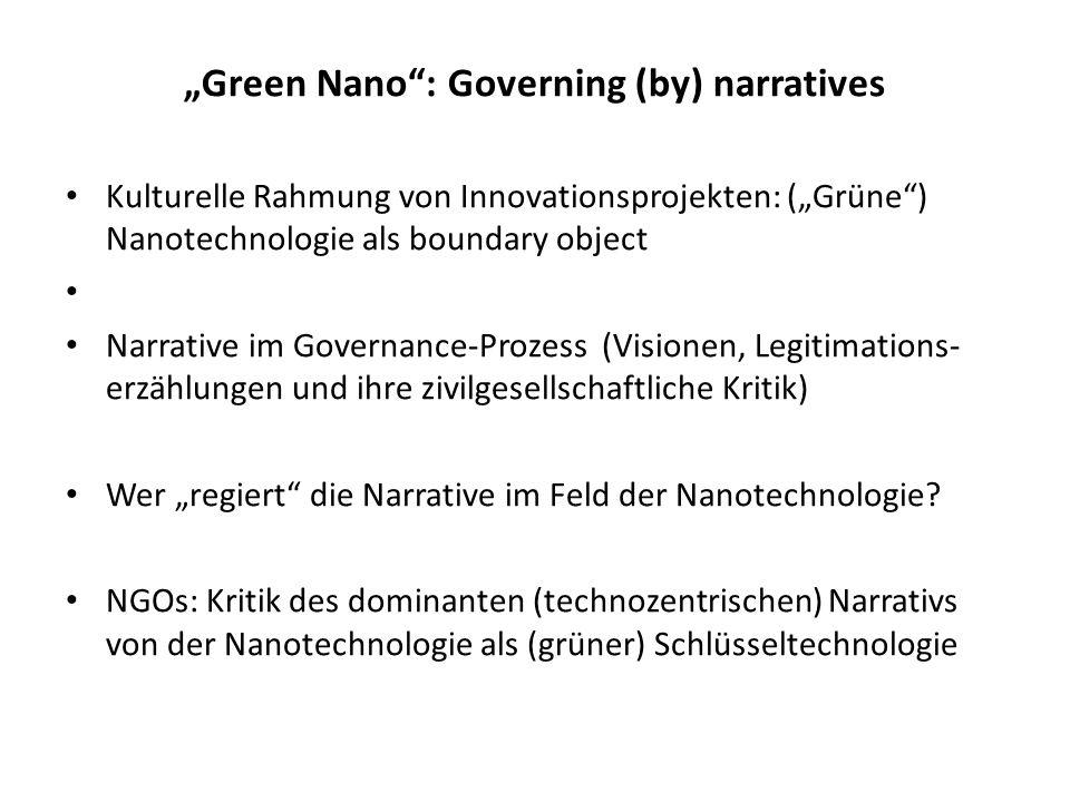 Green Nano: Governing (by) narratives Kulturelle Rahmung von Innovationsprojekten: (Grüne) Nanotechnologie als boundary object Narrative im Governance