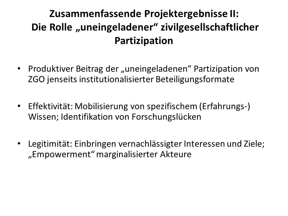 Zusammenfassende Projektergebnisse II: Die Rolle uneingeladener zivilgesellschaftlicher Partizipation Produktiver Beitrag der uneingeladenen Partizipa
