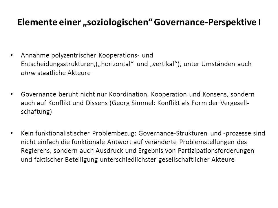 Elemente einer soziologischen Governance-Perspektive I Annahme polyzentrischer Kooperations- und Entscheidungsstrukturen,(horizontal und vertikal), un
