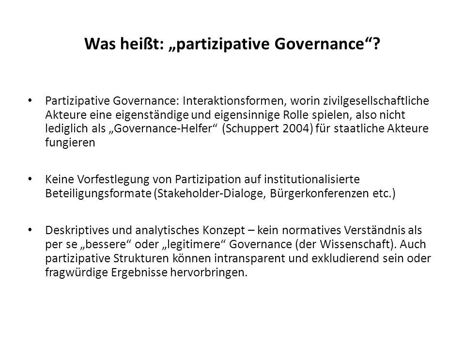 Was heißt: partizipative Governance? Partizipative Governance: Interaktionsformen, worin zivilgesellschaftliche Akteure eine eigenständige und eigensi