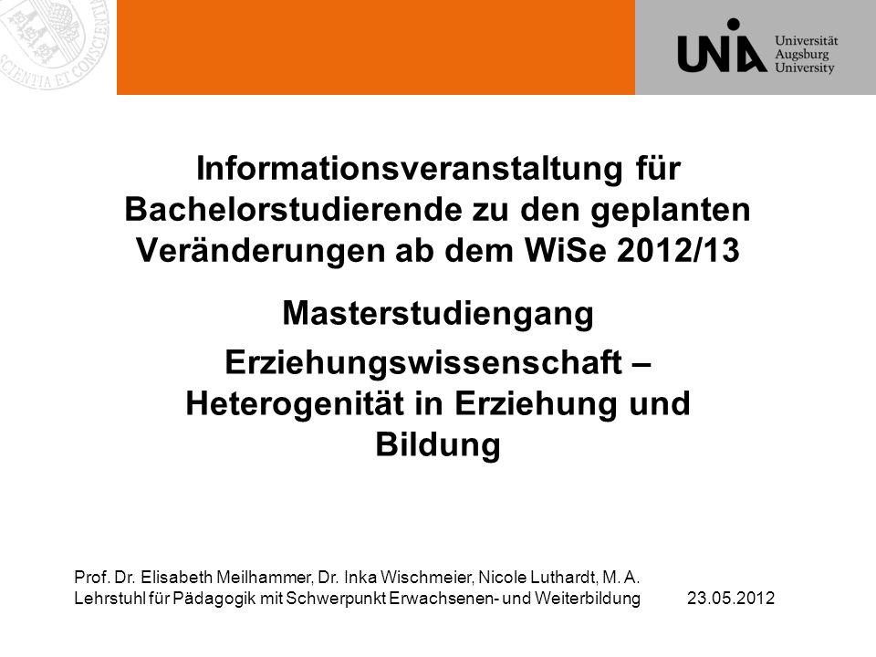 Informationsveranstaltung für Bachelorstudierende zu den geplanten Veränderungen ab dem WiSe 2012/13 Masterstudiengang Erziehungswissenschaft – Heterogenität in Erziehung und Bildung Prof.