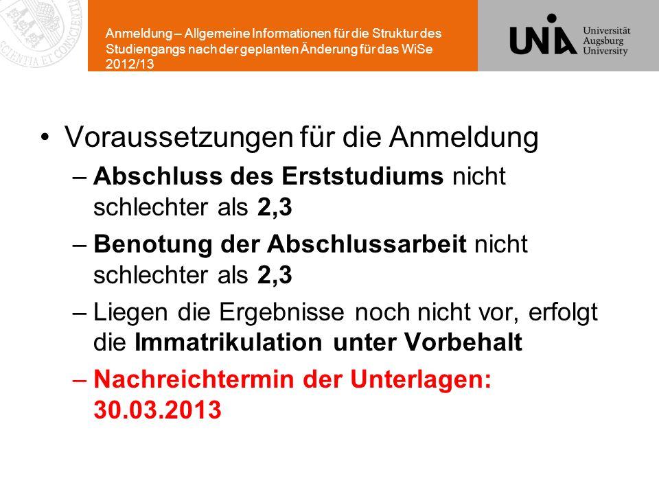 Anmeldung – Allgemeine Informationen für die Struktur des Studiengangs nach der geplanten Änderung für das WiSe 2012/13 Voraussetzungen für die Anmeld