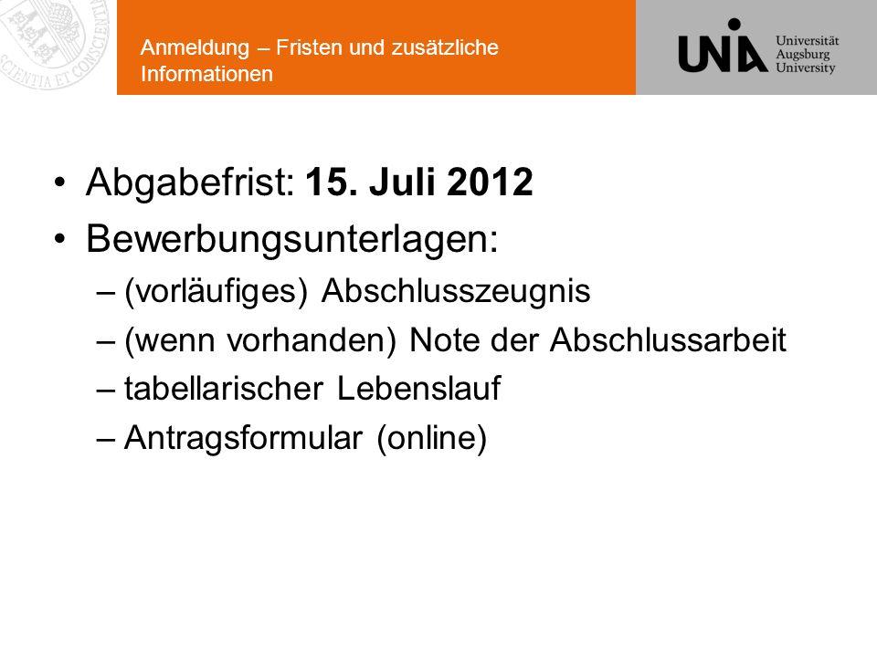Anmeldung – Fristen und zusätzliche Informationen Abgabefrist: 15. Juli 2012 Bewerbungsunterlagen: –(vorläufiges) Abschlusszeugnis –(wenn vorhanden) N