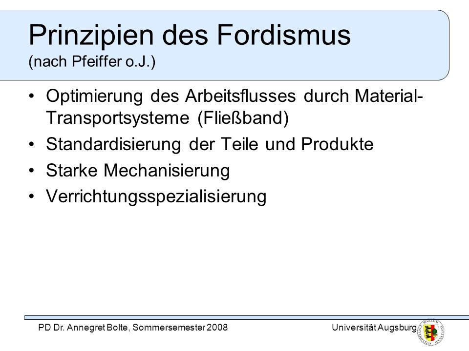 Universität AugsburgPD Dr. Annegret Bolte, Sommersemester 2008 Prinzipien des Fordismus (nach Pfeiffer o.J.) Optimierung des Arbeitsflusses durch Mate
