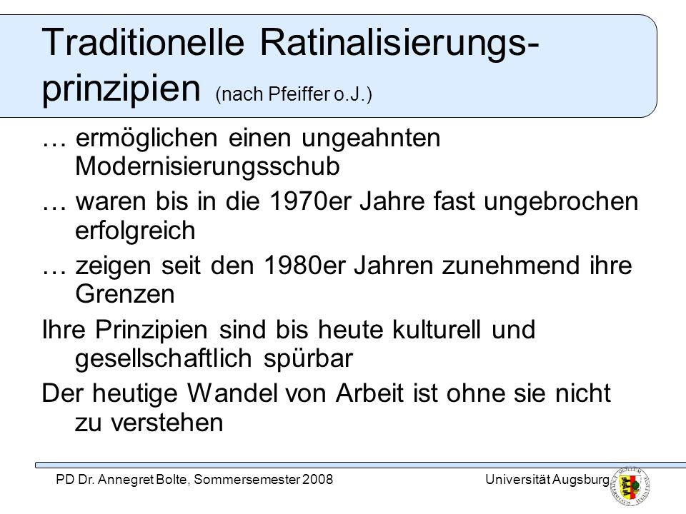 Universität AugsburgPD Dr. Annegret Bolte, Sommersemester 2008 Traditionelle Ratinalisierungs- prinzipien (nach Pfeiffer o.J.) … ermöglichen einen ung