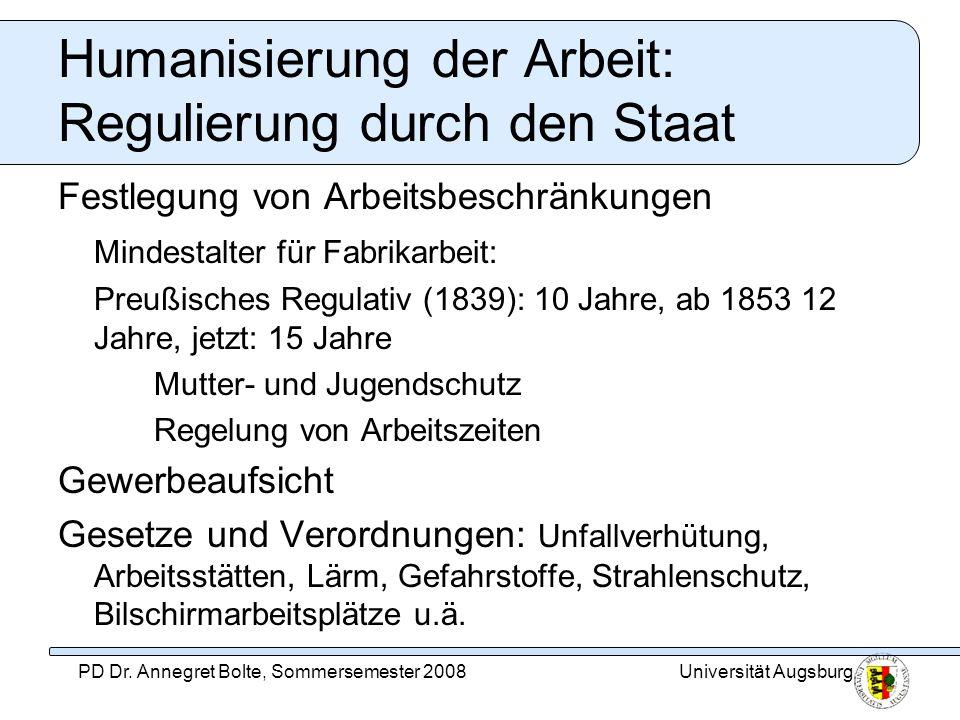 Universität AugsburgPD Dr. Annegret Bolte, Sommersemester 2008 Humanisierung der Arbeit: Regulierung durch den Staat Festlegung von Arbeitsbeschränkun