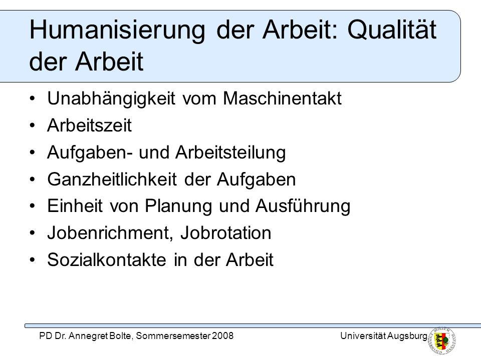 Universität AugsburgPD Dr. Annegret Bolte, Sommersemester 2008 Humanisierung der Arbeit: Qualität der Arbeit Unabhängigkeit vom Maschinentakt Arbeitsz