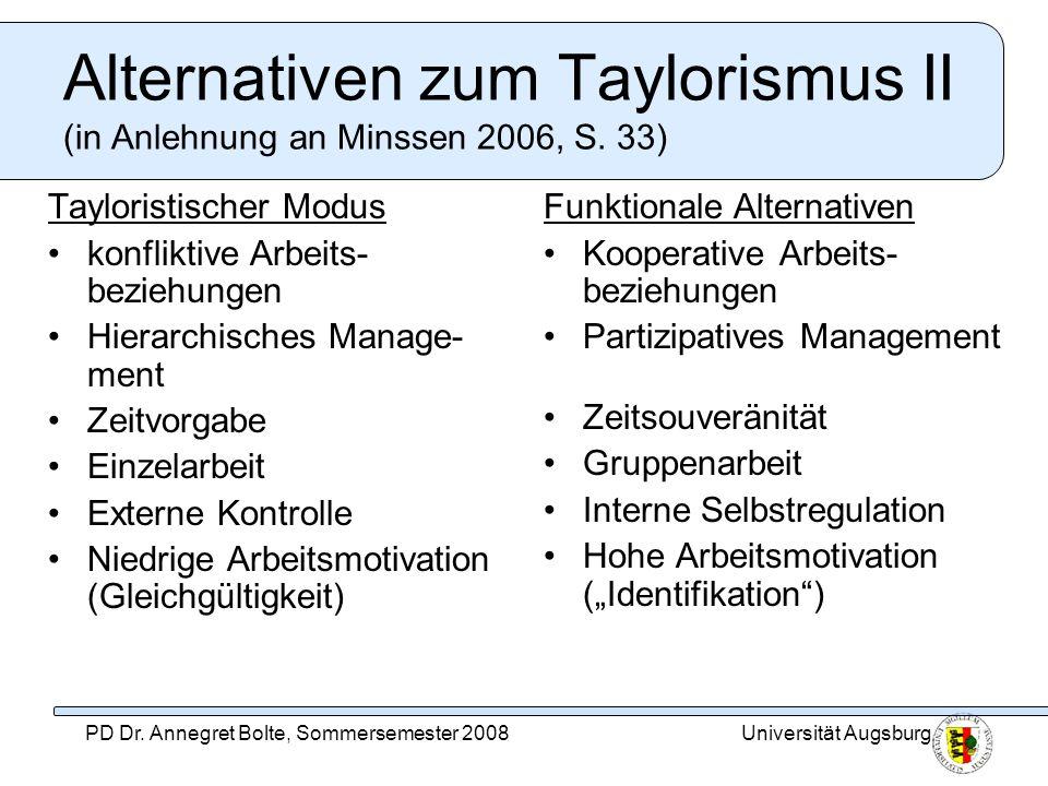 Universität AugsburgPD Dr. Annegret Bolte, Sommersemester 2008 Alternativen zum Taylorismus II (in Anlehnung an Minssen 2006, S. 33) Tayloristischer M