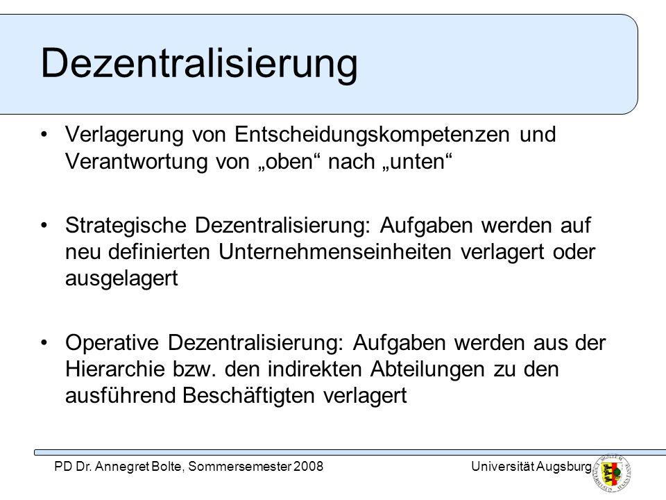 Universität AugsburgPD Dr. Annegret Bolte, Sommersemester 2008 Dezentralisierung Verlagerung von Entscheidungskompetenzen und Verantwortung von oben n