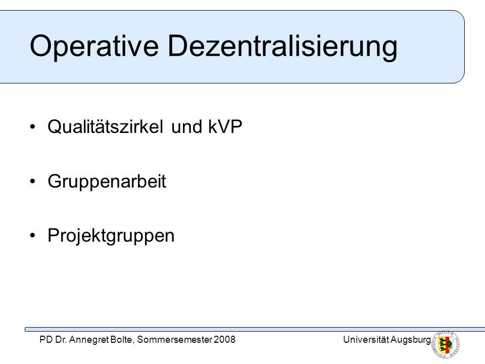 Universität AugsburgPD Dr. Annegret Bolte, Sommersemester 2008 Operative Dezentralisierung Qualitätszirkel und kVP Gruppenarbeit Projektgruppen