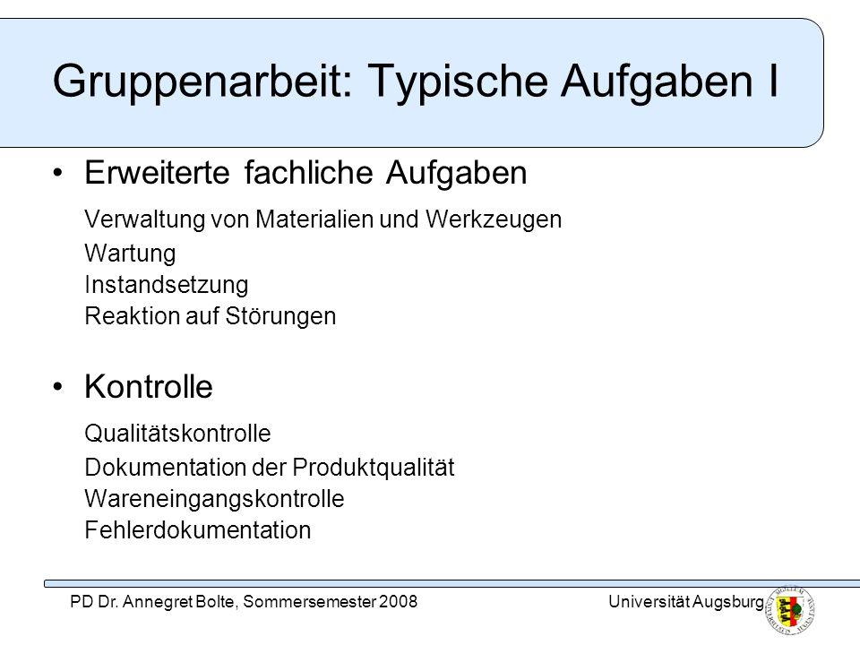 Universität AugsburgPD Dr. Annegret Bolte, Sommersemester 2008 Gruppenarbeit: Typische Aufgaben I Erweiterte fachliche Aufgaben Verwaltung von Materia