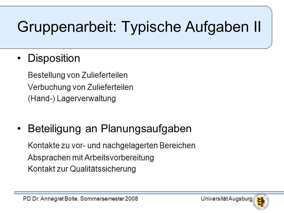 Universität AugsburgPD Dr. Annegret Bolte, Sommersemester 2008 Gruppenarbeit: Typische Aufgaben II Disposition Bestellung von Zulieferteilen Verbuchun