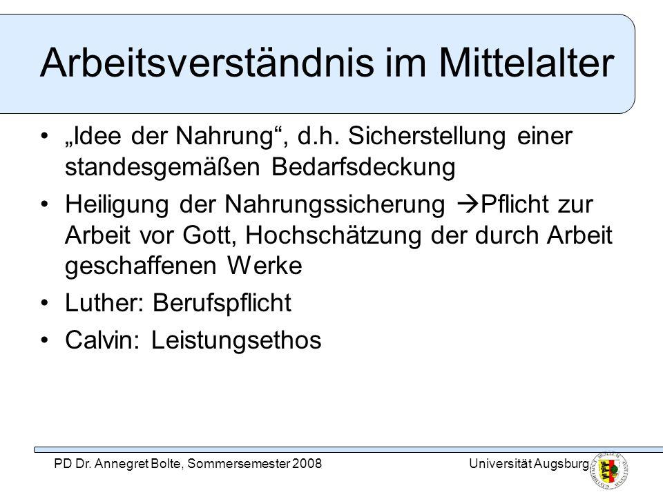 Universität AugsburgPD Dr. Annegret Bolte, Sommersemester 2008 Arbeitsverständnis im Mittelalter Idee der Nahrung, d.h. Sicherstellung einer standesge