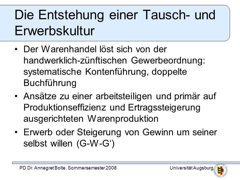 Universität AugsburgPD Dr. Annegret Bolte, Sommersemester 2008 Die Entstehung einer Tausch- und Erwerbskultur Der Warenhandel löst sich von der handwe