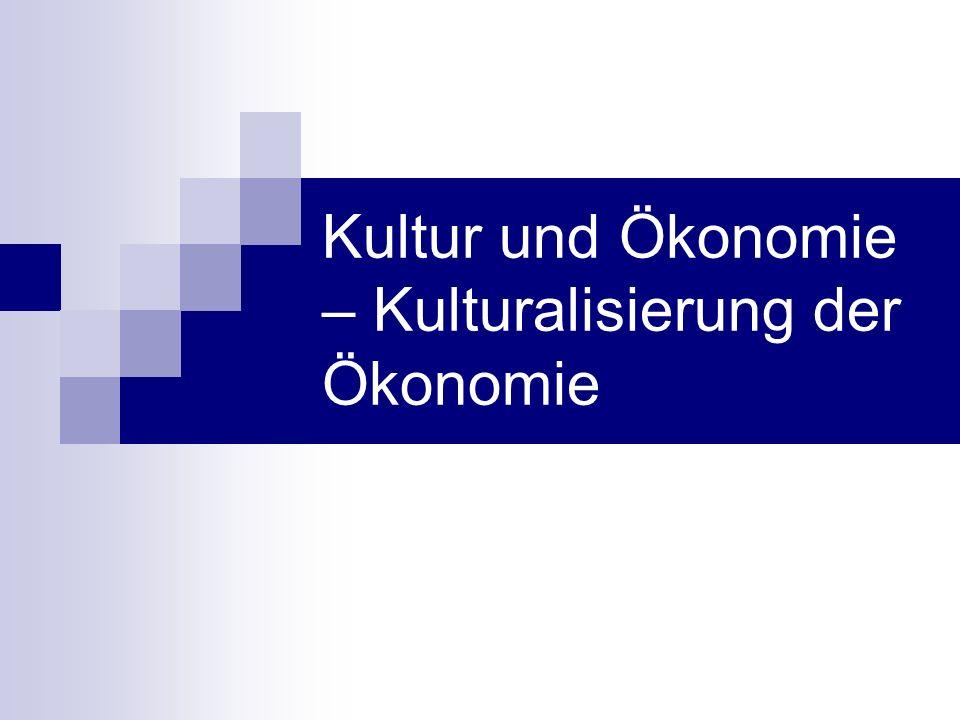 Kultur und Ökonomie – Kulturalisierung der Ökonomie