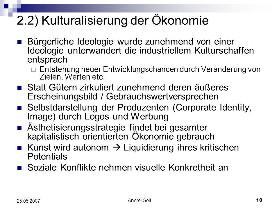 Andrej Goll10 25.05.2007 2.2) Kulturalisierung der Ökonomie Bürgerliche Ideologie wurde zunehmend von einer Ideologie unterwandert die industriellem K