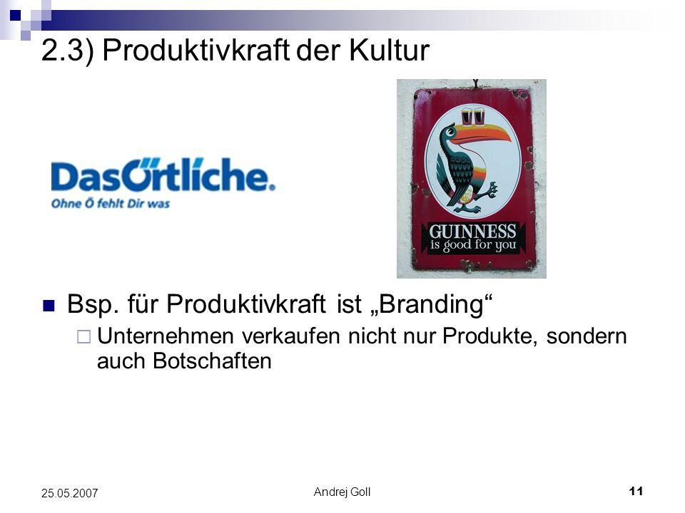 Andrej Goll11 25.05.2007 2.3) Produktivkraft der Kultur Produktivitätssteigerung durch Integration soziokulturellen Wissens in den Arbeitsprozess Abba