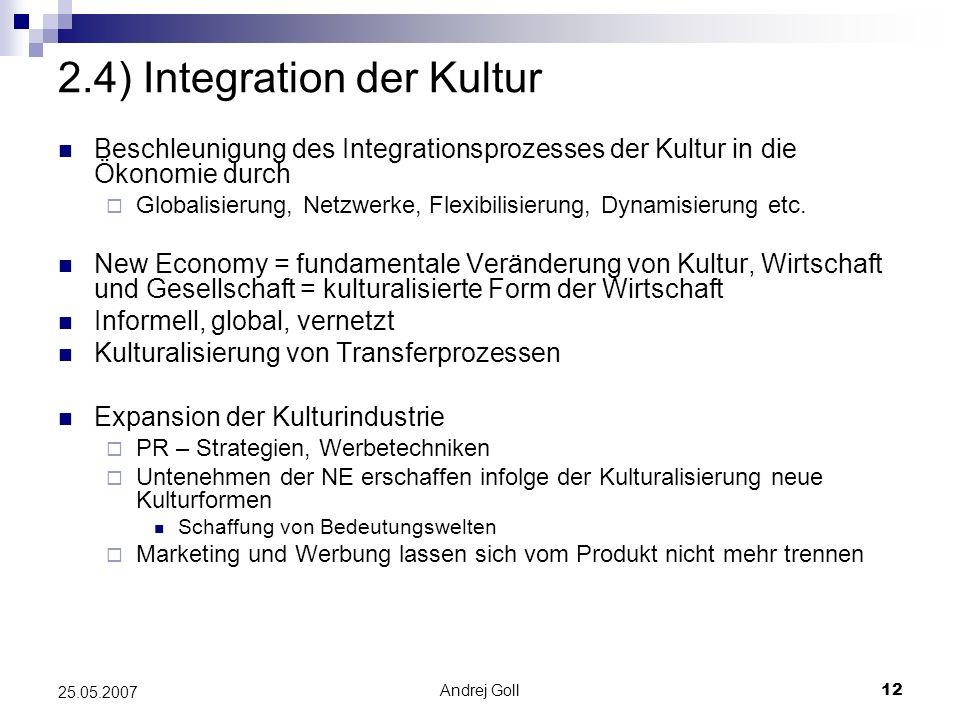 Andrej Goll12 25.05.2007 2.4) Integration der Kultur Beschleunigung des Integrationsprozesses der Kultur in die Ökonomie durch Globalisierung, Netzwer