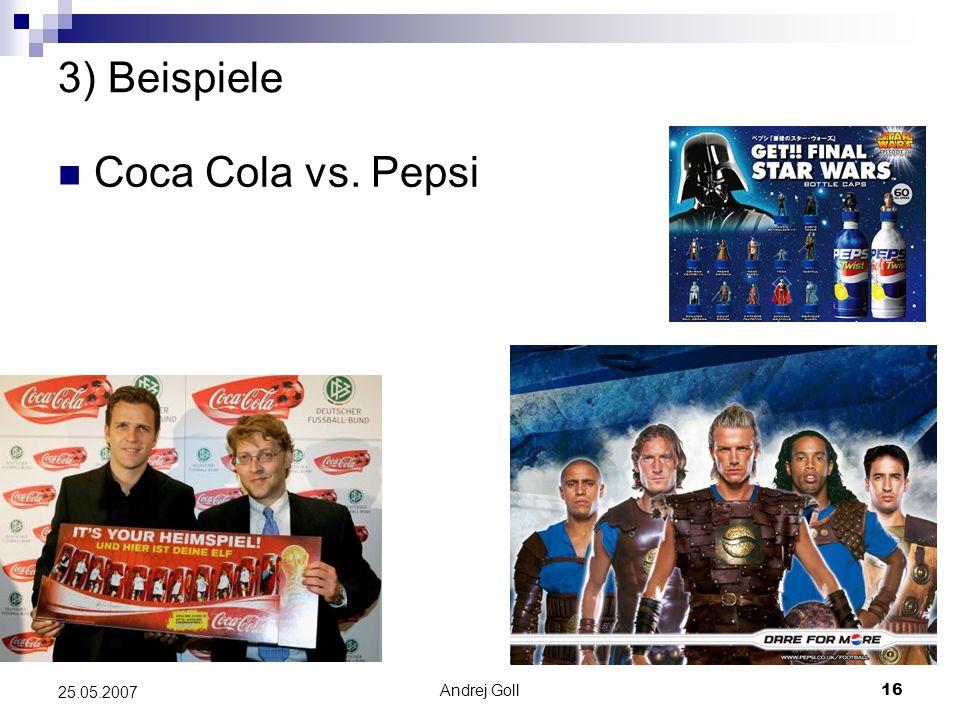 Andrej Goll16 25.05.2007 3) Beispiele Coca Cola vs. Pepsi