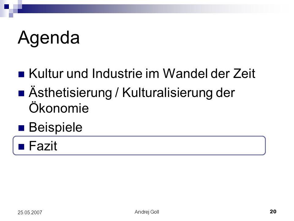 Andrej Goll20 25.05.2007 Agenda Kultur und Industrie im Wandel der Zeit Ästhetisierung / Kulturalisierung der Ökonomie Beispiele Fazit