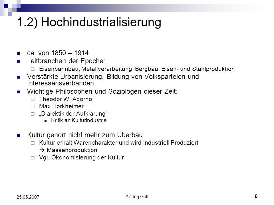 Andrej Goll6 25.05.2007 1.2) Hochindustrialisierung ca. von 1850 – 1914 Leitbranchen der Epoche: Eisenbahnbau, Metallverarbeitung, Bergbau, Eisen- und