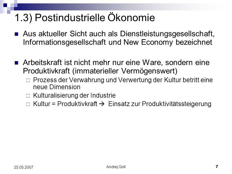 Andrej Goll7 25.05.2007 1.3) Postindustrielle Ökonomie Aus aktueller Sicht auch als Dienstleistungsgesellschaft, Informationsgesellschaft und New Econ