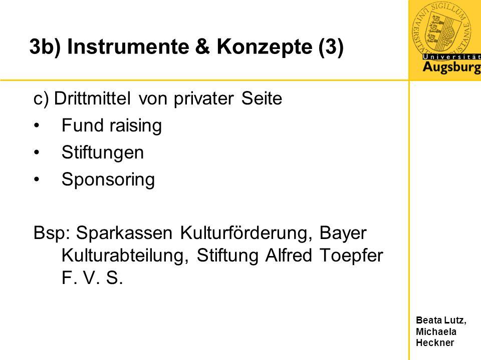 Beata Lutz, Michaela Heckner 3b) Instrumente & Konzepte (3) c) Drittmittel von privater Seite Fund raising Stiftungen Sponsoring Bsp: Sparkassen Kultu