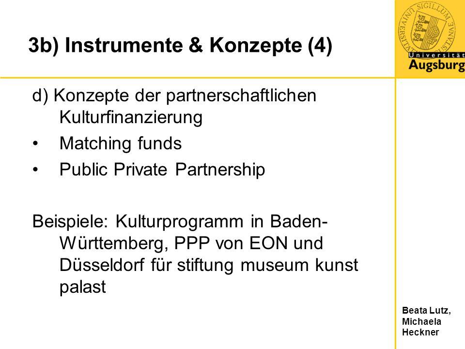 Beata Lutz, Michaela Heckner 3b) Instrumente & Konzepte (4) d) Konzepte der partnerschaftlichen Kulturfinanzierung Matching funds Public Private Partn