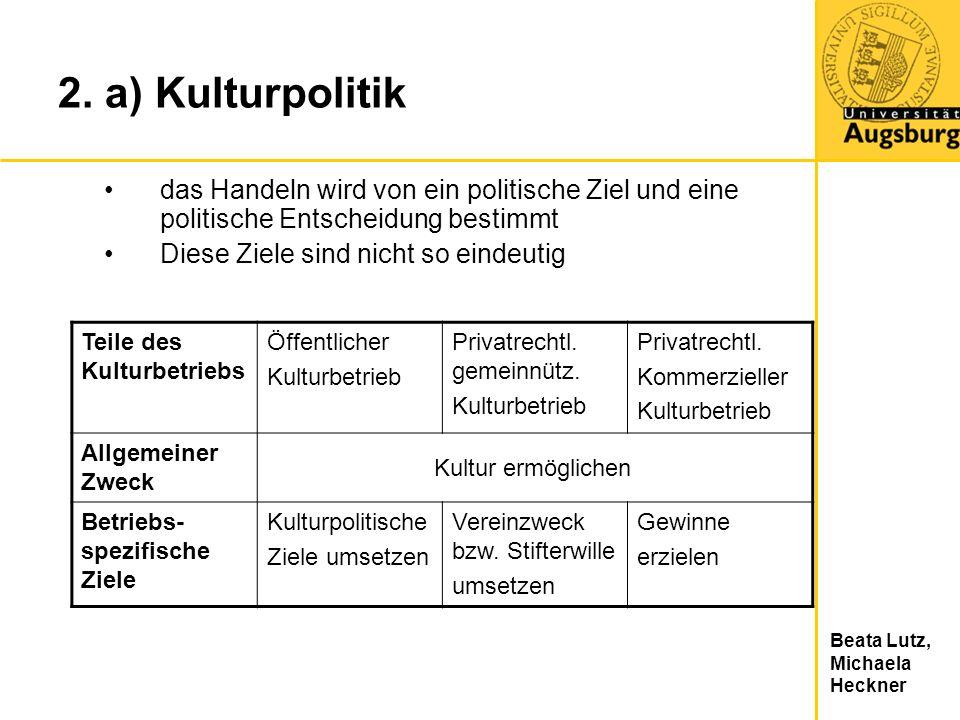 Beata Lutz, Michaela Heckner 2. a) Kulturpolitik das Handeln wird von ein politische Ziel und eine politische Entscheidung bestimmt Diese Ziele sind n