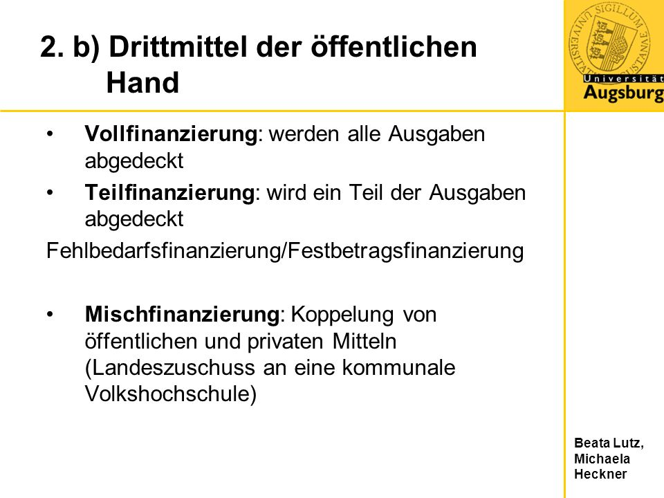 Beata Lutz, Michaela Heckner 2. b) Drittmittel der öffentlichen Hand Vollfinanzierung: werden alle Ausgaben abgedeckt Teilfinanzierung: wird ein Teil