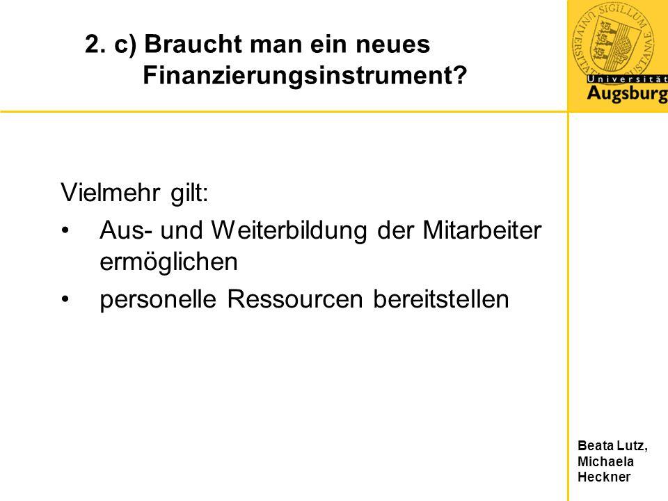 Beata Lutz, Michaela Heckner 2. c) Braucht man ein neues Finanzierungsinstrument? Vielmehr gilt: Aus- und Weiterbildung der Mitarbeiter ermöglichen pe