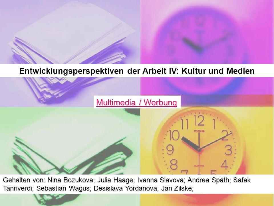 Entwicklungsperspektiven der Arbeit IV: Kultur und Medien Multimedia / Werbung Multimedia / Werbung Gehalten von: Nina Bozukova; Julia Haage; Ivanna S