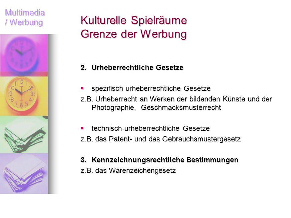 Multimedia / Werbung Kulturelle Spielräume Grenze der Werbung 2.Urheberrechtliche Gesetze spezifisch urheberrechtliche Gesetze spezifisch urheberrecht