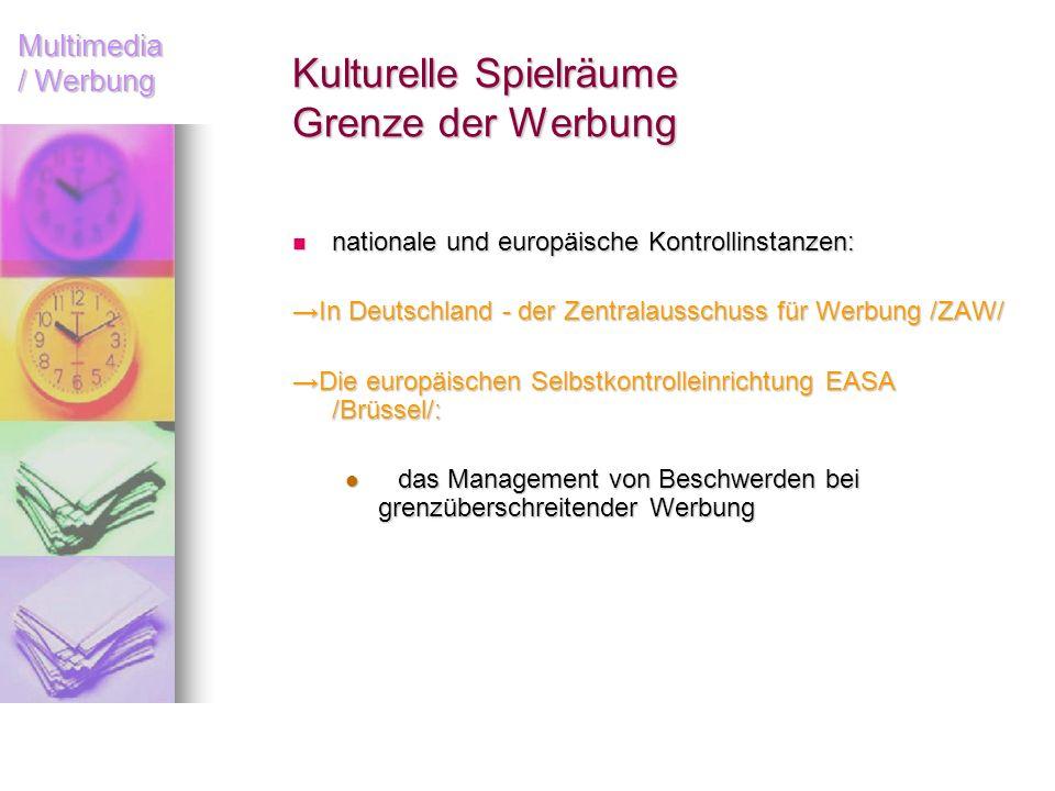 Multimedia / Werbung Kulturelle Spielräume Grenze der Werbung nationale und europäische Kontrollinstanzen: nationale und europäische Kontrollinstanzen