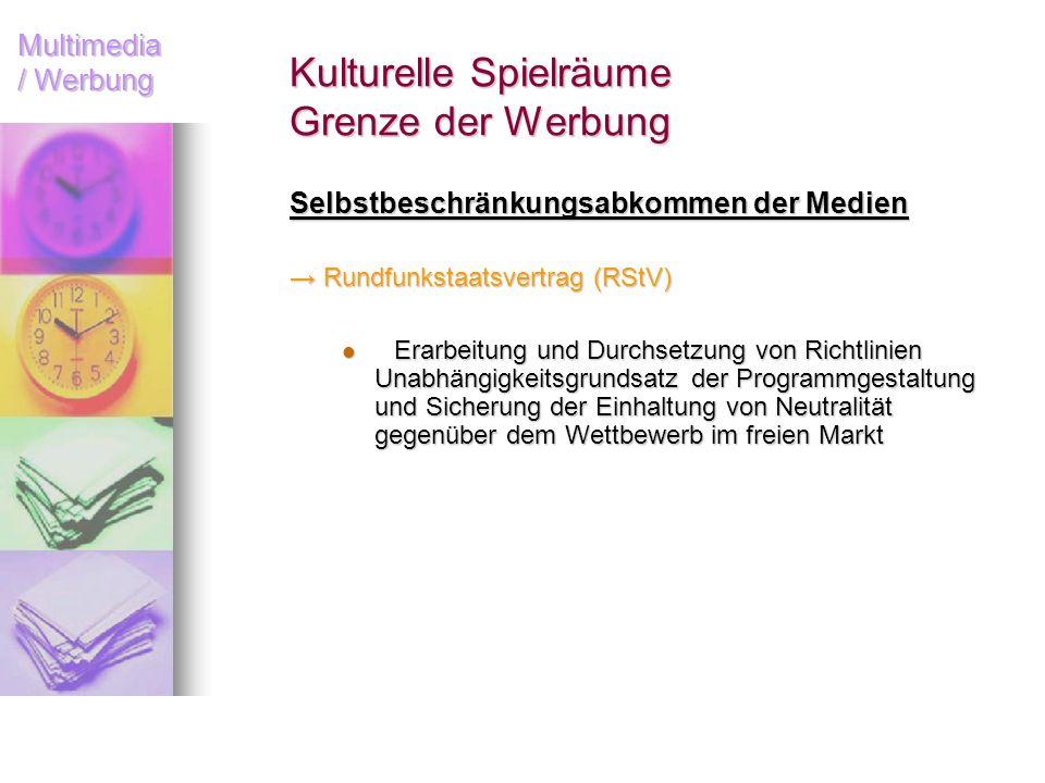 Multimedia / Werbung Kulturelle Spielräume Grenze der Werbung Selbstbeschränkungsabkommen der Medien Rundfunkstaatsvertrag (RStV) Rundfunkstaatsvertra