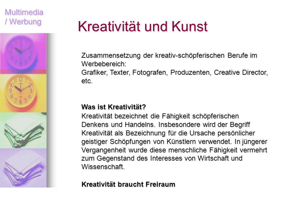 Multimedia / Werbung Kreativität und Kunst Was ist Kreativität? Kreativität bezeichnet die Fähigkeit schöpferischen Denkens und Handelns. Insbesondere