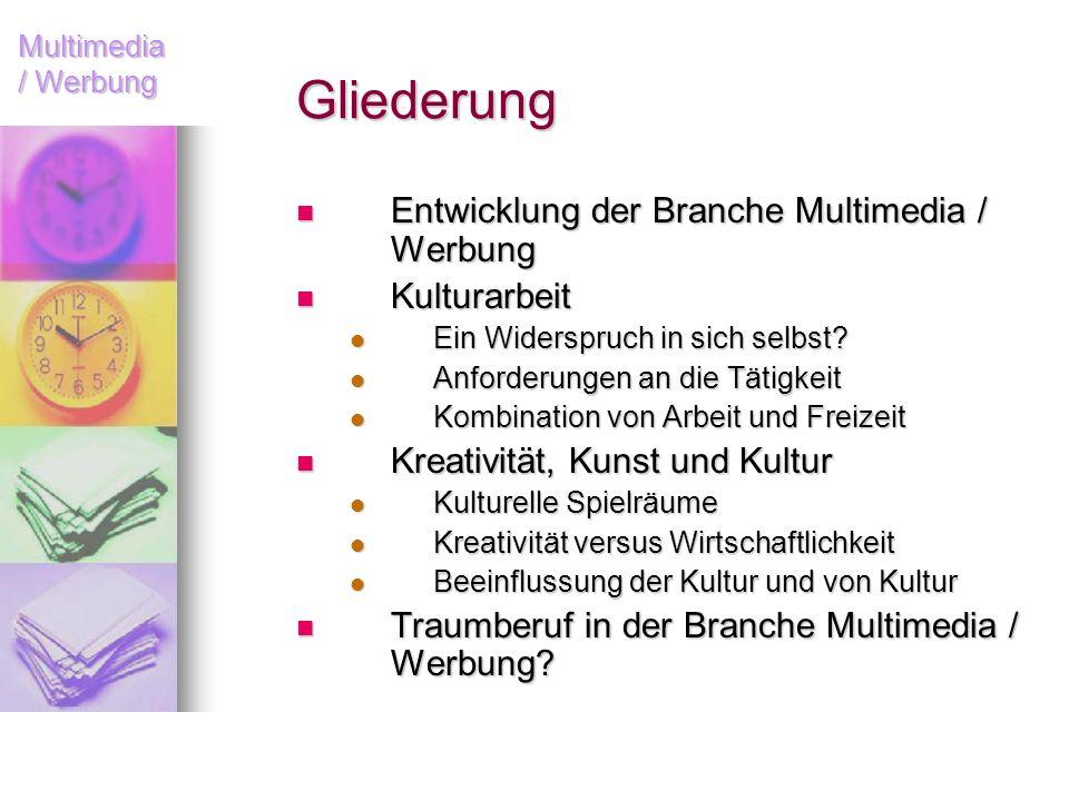Multimedia / Werbung Gliederung Entwicklung der Branche Multimedia / Werbung Entwicklung der Branche Multimedia / Werbung Kulturarbeit Kulturarbeit Ei
