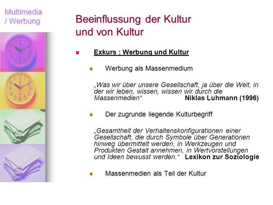 Multimedia / Werbung Beeinflussung der Kultur und von Kultur Exkurs : Werbung und Kultur Exkurs : Werbung und Kultur Werbung als Massenmedium Werbung