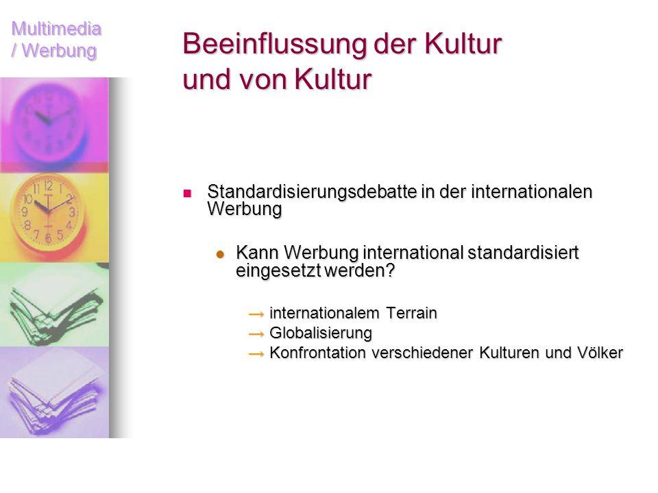 Multimedia / Werbung Beeinflussung der Kultur und von Kultur Standardisierungsdebatte in der internationalen Werbung Standardisierungsdebatte in der i