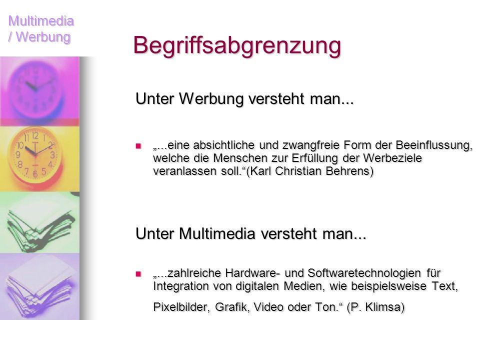 Multimedia / Werbung Begriffsabgrenzung Unter Werbung versteht man......eine absichtliche und zwangfreie Form der Beeinflussung, welche die Menschen z
