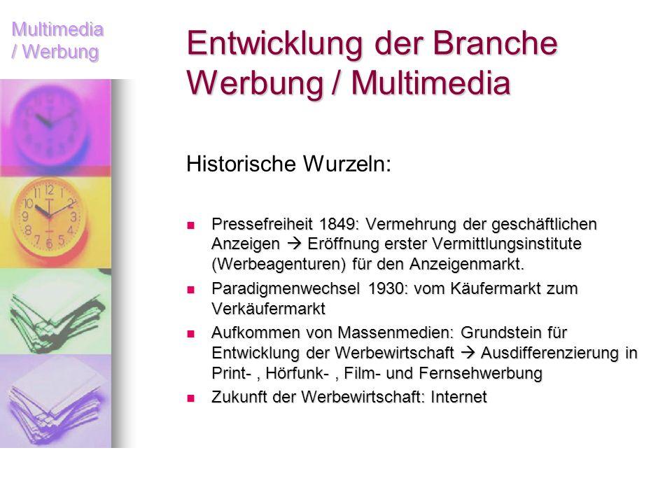 Multimedia / Werbung Entwicklung der Branche Werbung / Multimedia Historische Wurzeln: Pressefreiheit 1849: Vermehrung der geschäftlichen Anzeigen Erö