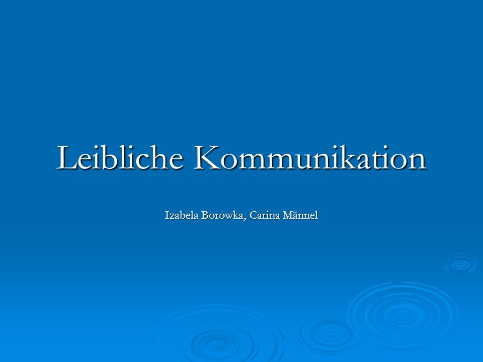 2 Gliederung 1.Leibliche Kommunikation - Nonverbale Kommunikation 2.