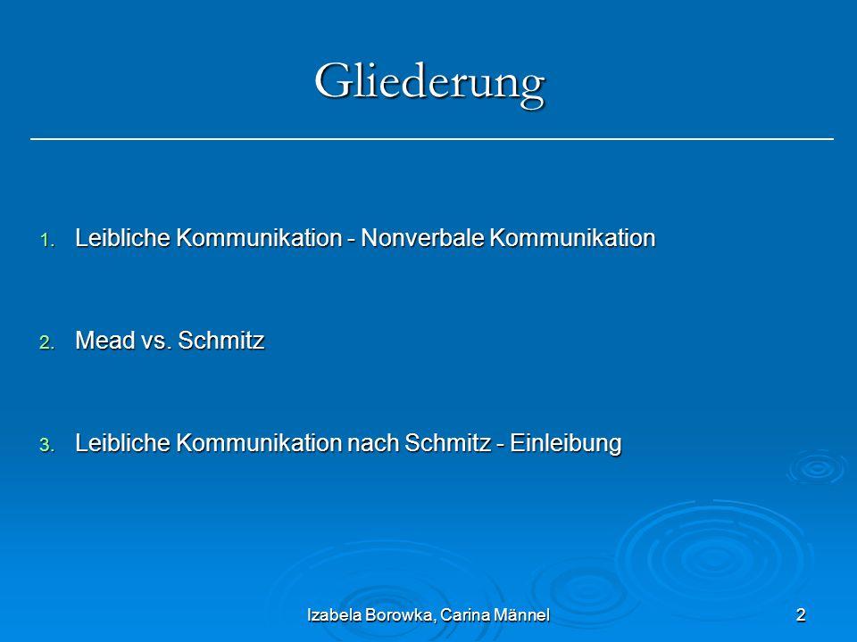 2 Gliederung 1. Leibliche Kommunikation - Nonverbale Kommunikation 2. Mead vs. Schmitz 3. Leibliche Kommunikation nach Schmitz - Einleibung