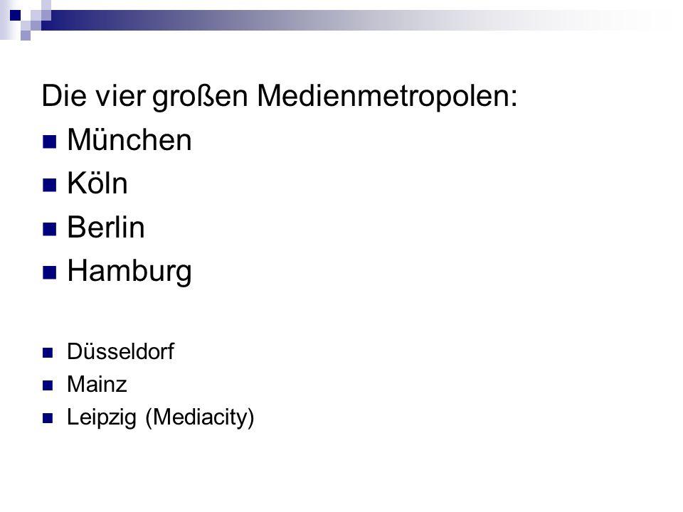 Die vier großen Medienmetropolen: München Köln Berlin Hamburg Düsseldorf Mainz Leipzig (Mediacity)