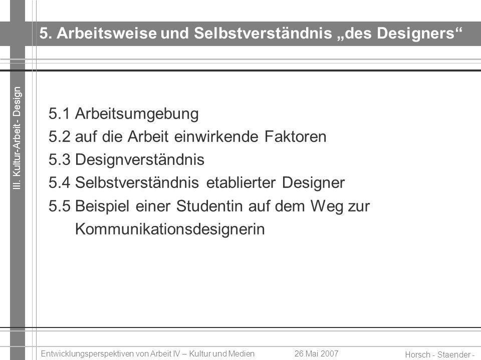 III. Kultur-Arbeit - Design Horsch - Staender - Weidinger Entwicklungsperspektiven von Arbeit IV – Kultur und Medien26.Mai 2007 5. Arbeitsweise und Se