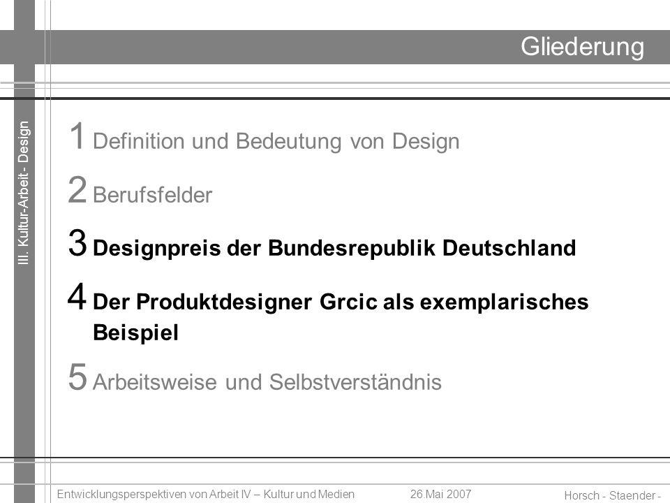III. Kultur-Arbeit - Design Horsch - Staender - Weidinger Entwicklungsperspektiven von Arbeit IV – Kultur und Medien26.Mai 2007 Gliederung 1 Definitio