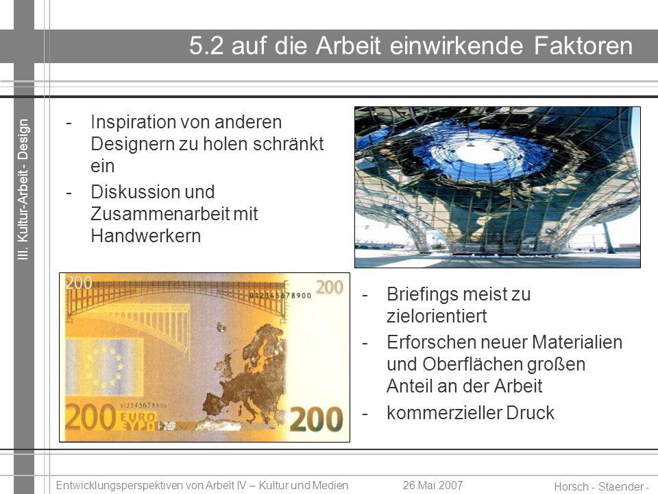 III. Kultur-Arbeit - Design Horsch - Staender - Weidinger Entwicklungsperspektiven von Arbeit IV – Kultur und Medien26.Mai 2007 5.2 auf die Arbeit ein